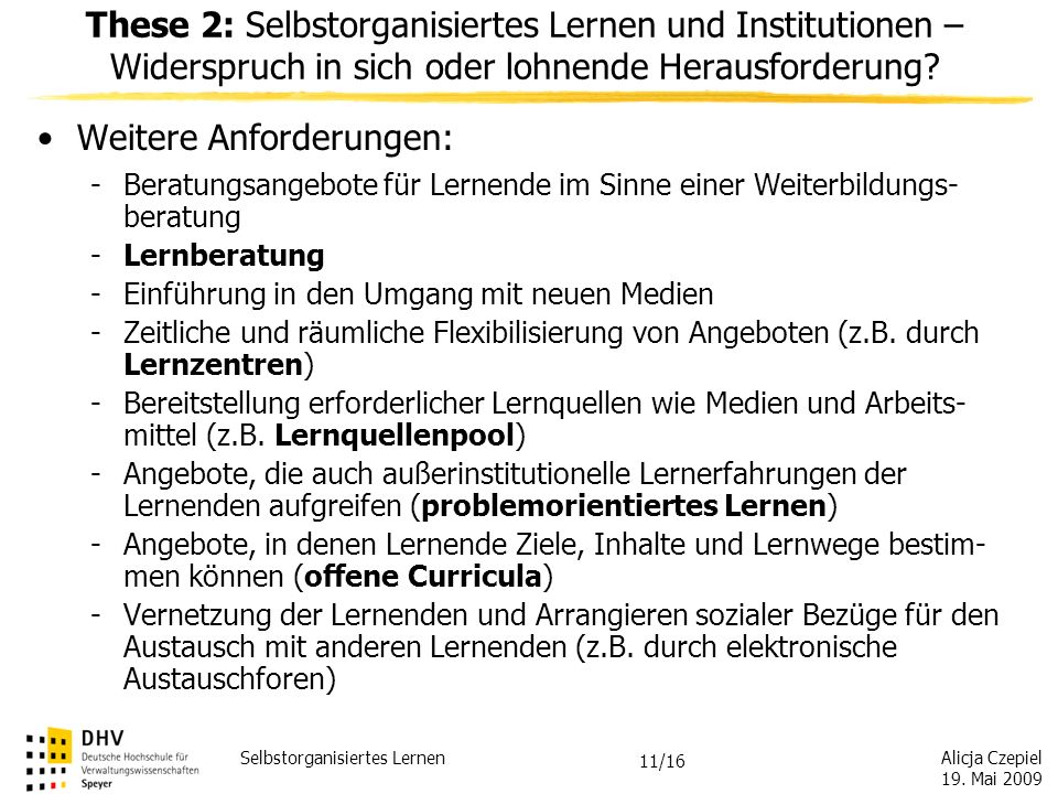 Alicja Czepiel 19. Mai 2009 Selbstorganisiertes Lernen 10/16 Institutionen werden nicht überflüssig, sondern erhalten vielmehr weitere Aufgaben (nachh