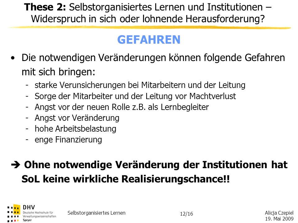 Alicja Czepiel 19. Mai 2009 Selbstorganisiertes Lernen 11/16 These 2: Selbstorganisiertes Lernen und Institutionen – Widerspruch in sich oder lohnende