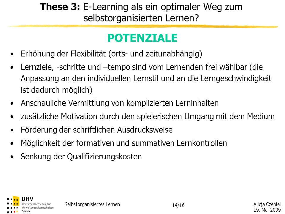 Alicja Czepiel 19. Mai 2009 Selbstorganisiertes Lernen 13/16 E-Learning enthält sowohl eine Komponente des selbstorganisierten Lernens als auch eine K