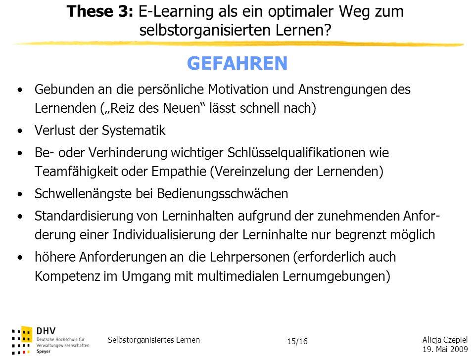 Alicja Czepiel 19. Mai 2009 Selbstorganisiertes Lernen 14/16 These 3: E-Learning als ein optimaler Weg zum selbstorganisierten Lernen? POTENZIALE Erhö