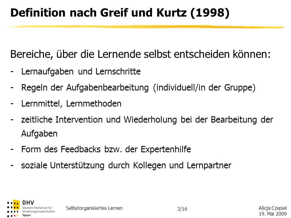 Alicja Czepiel 19. Mai 2009 Selbstorganisiertes Lernen 2/16 Definition nach Greif und Kurtz (1998) Selbstorganisiertes Lernen (…) lässt sich zunächst