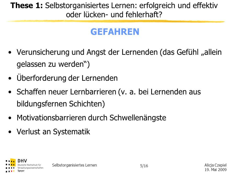 Alicja Czepiel 19. Mai 2009 Selbstorganisiertes Lernen 4/16 GEFAHREN Für Lernende kann SoL anstrengend sein, denn es fordert: -mehr Eigeninitiative -m