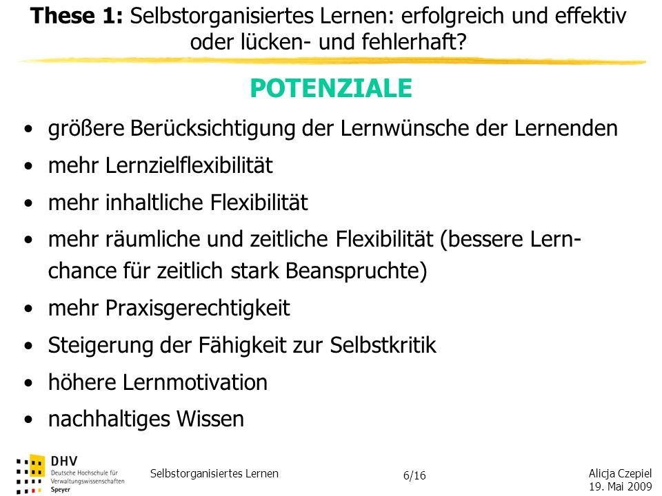 Alicja Czepiel 19. Mai 2009 Selbstorganisiertes Lernen 5/16 These 1: Selbstorganisiertes Lernen: erfolgreich und effektiv oder lücken- und fehlerhaft?
