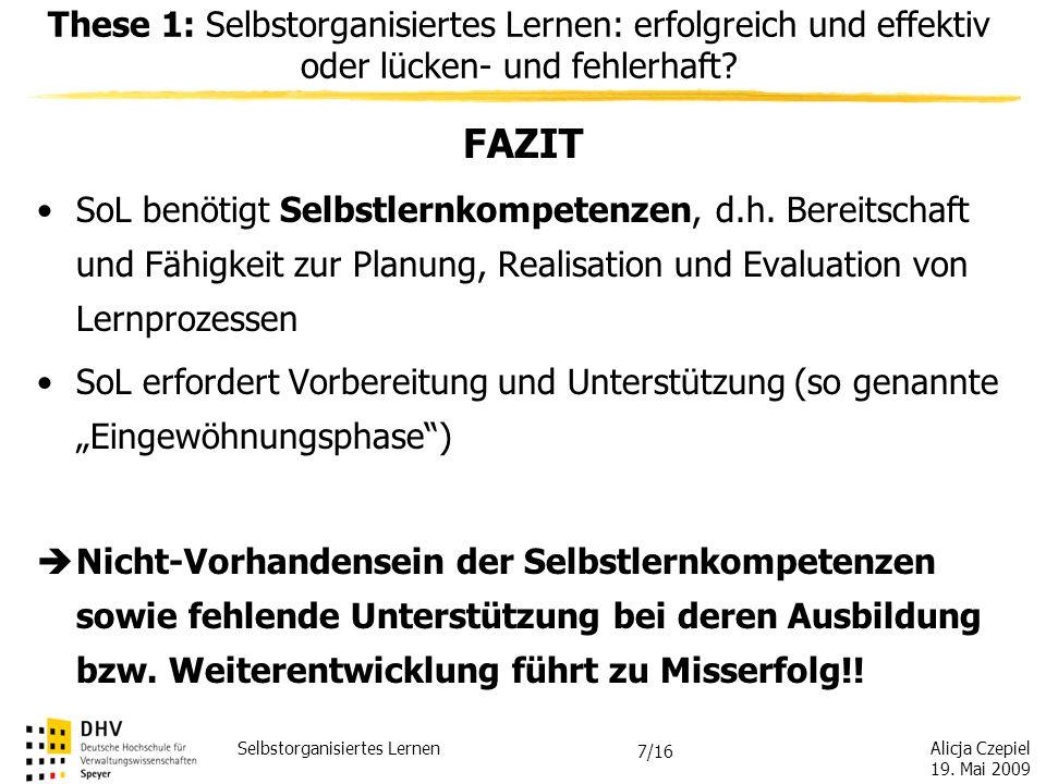 Alicja Czepiel 19. Mai 2009 Selbstorganisiertes Lernen 6/16 These 1: Selbstorganisiertes Lernen: erfolgreich und effektiv oder lücken- und fehlerhaft?