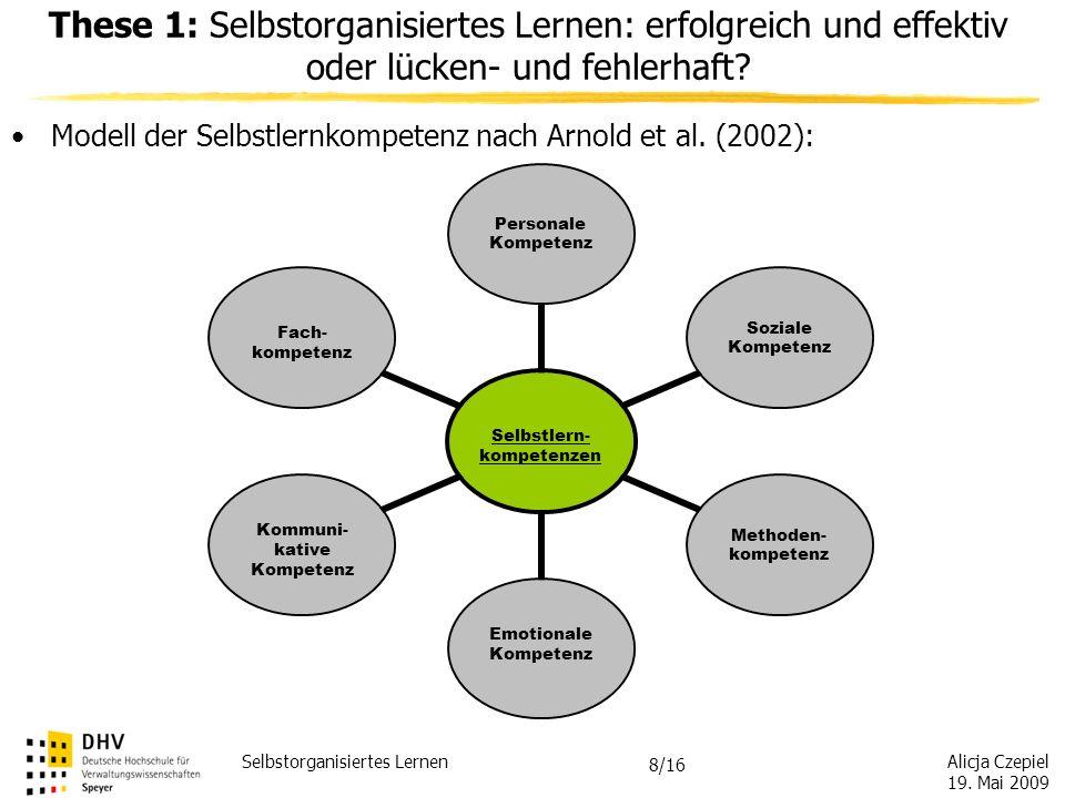 Alicja Czepiel 19. Mai 2009 Selbstorganisiertes Lernen 7/16 FAZIT SoL benötigt Selbstlernkompetenzen, d.h. Bereitschaft und Fähigkeit zur Planung, Rea