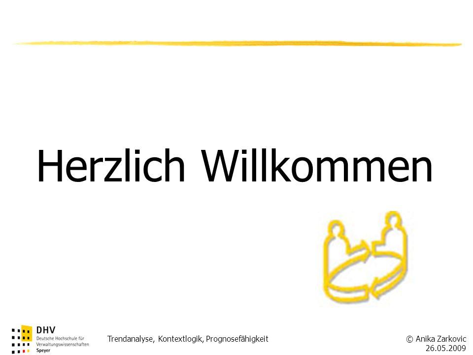 © Anika Zarkovic 26.05.2009 Trendanalyse, Kontextlogik, Prognosefähigkeit Zukunftsforschung (Trendanalyse, Kontextlogik, Prognosefähigkeit) Univ.-Prof.