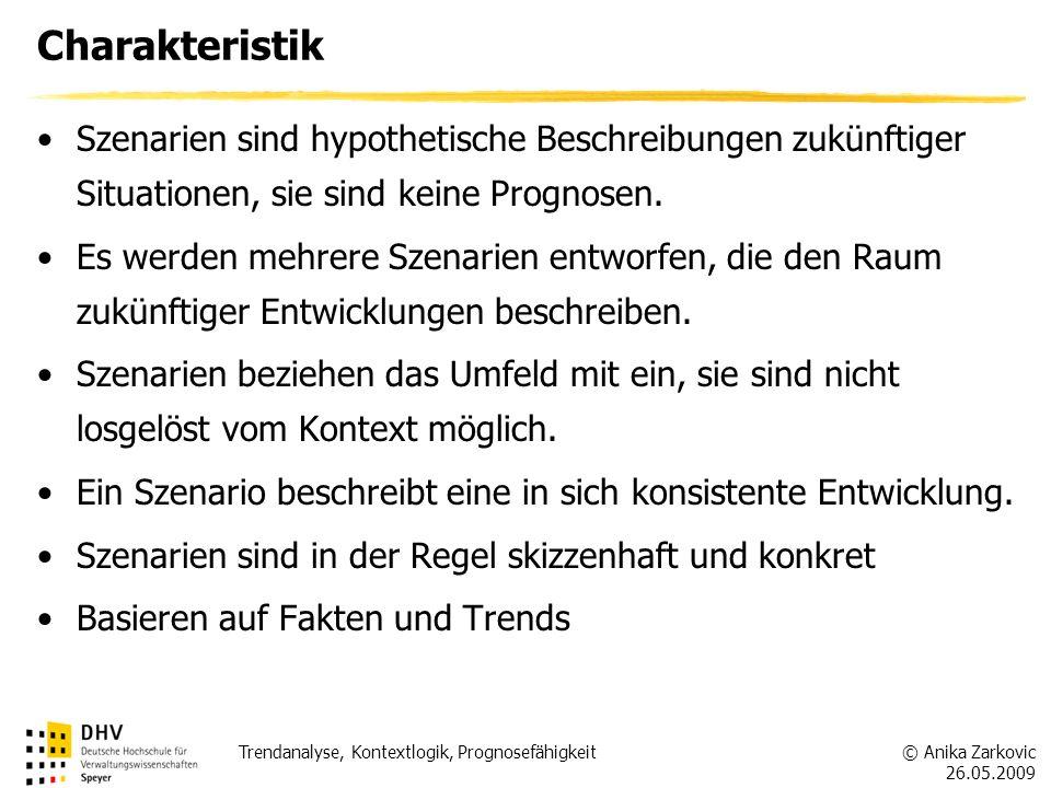© Anika Zarkovic 26.05.2009 Trendanalyse, Kontextlogik, Prognosefähigkeit Charakteristik Szenarien sind hypothetische Beschreibungen zukünftiger Situa