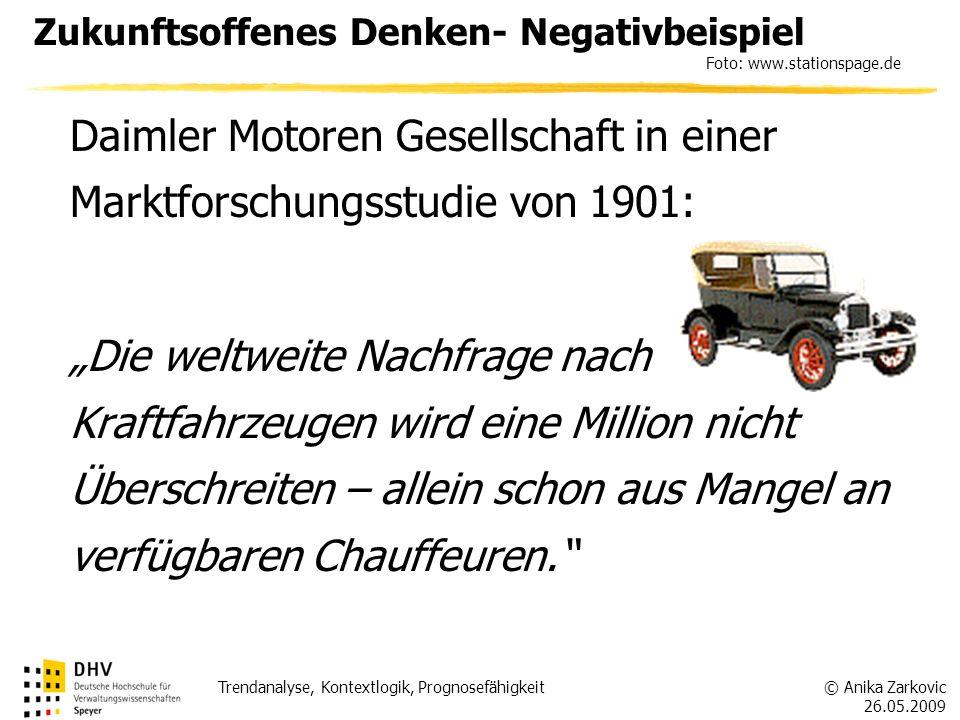 © Anika Zarkovic 26.05.2009 Trendanalyse, Kontextlogik, Prognosefähigkeit Zukunftsoffenes Denken- Negativbeispiel Foto: www.stationspage.de Daimler Mo