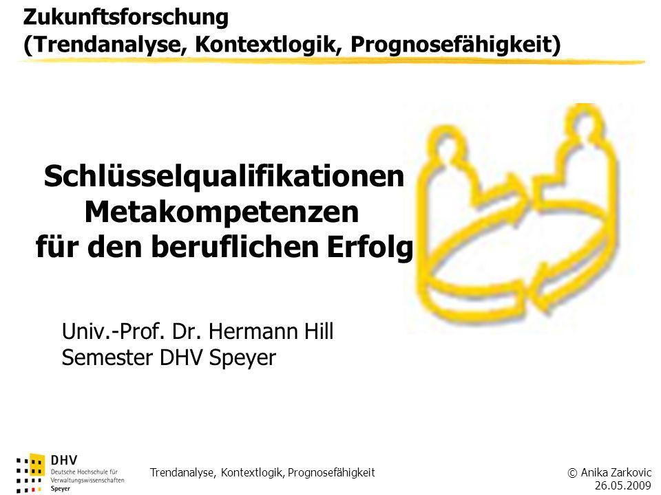 © Anika Zarkovic 26.05.2009 Trendanalyse, Kontextlogik, Prognosefähigkeit Zukunftsforschung (Trendanalyse, Kontextlogik, Prognosefähigkeit) Univ.-Prof