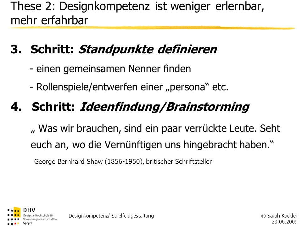 © Sarah Kockler 23.06.2009 Designkompetenz/ Spielfeldgestaltung These 2: Designkompetenz ist weniger erlernbar, mehr erfahrbar 3.Schritt: Standpunkte