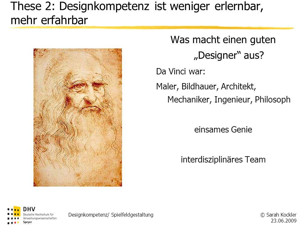 © Sarah Kockler 23.06.2009 Designkompetenz/ Spielfeldgestaltung Was macht einen guten Designer aus? Da Vinci war: Maler, Bildhauer, Architekt, Mechani