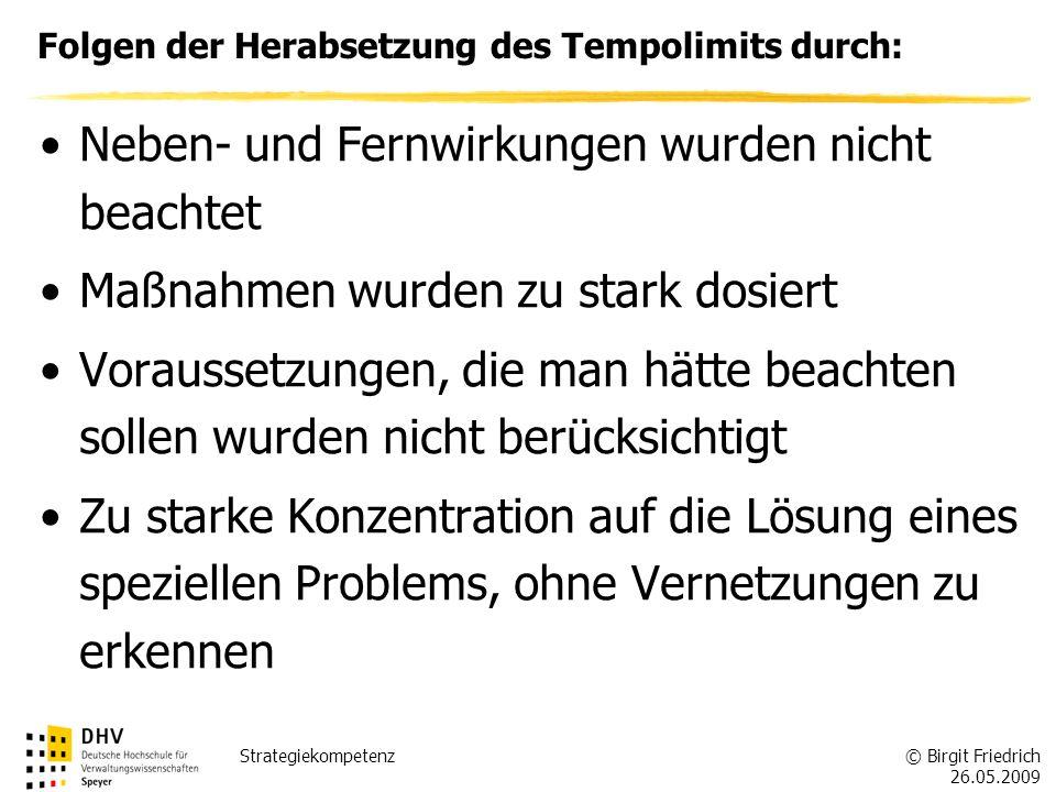 © Birgit Friedrich 26.05.2009 Strategiekompetenz Folgen der Herabsetzung des Tempolimits durch: Neben- und Fernwirkungen wurden nicht beachtet Maßnahm