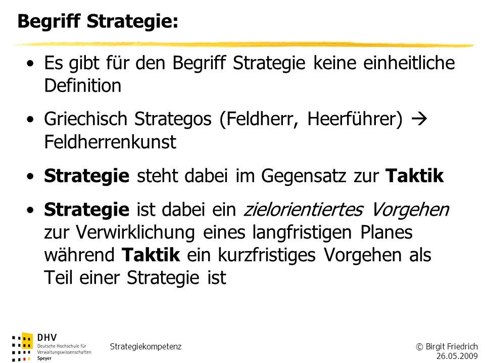 © Birgit Friedrich 26.05.2009 Strategiekompetenz Begriff Strategie: Es gibt für den Begriff Strategie keine einheitliche Definition Griechisch Strateg