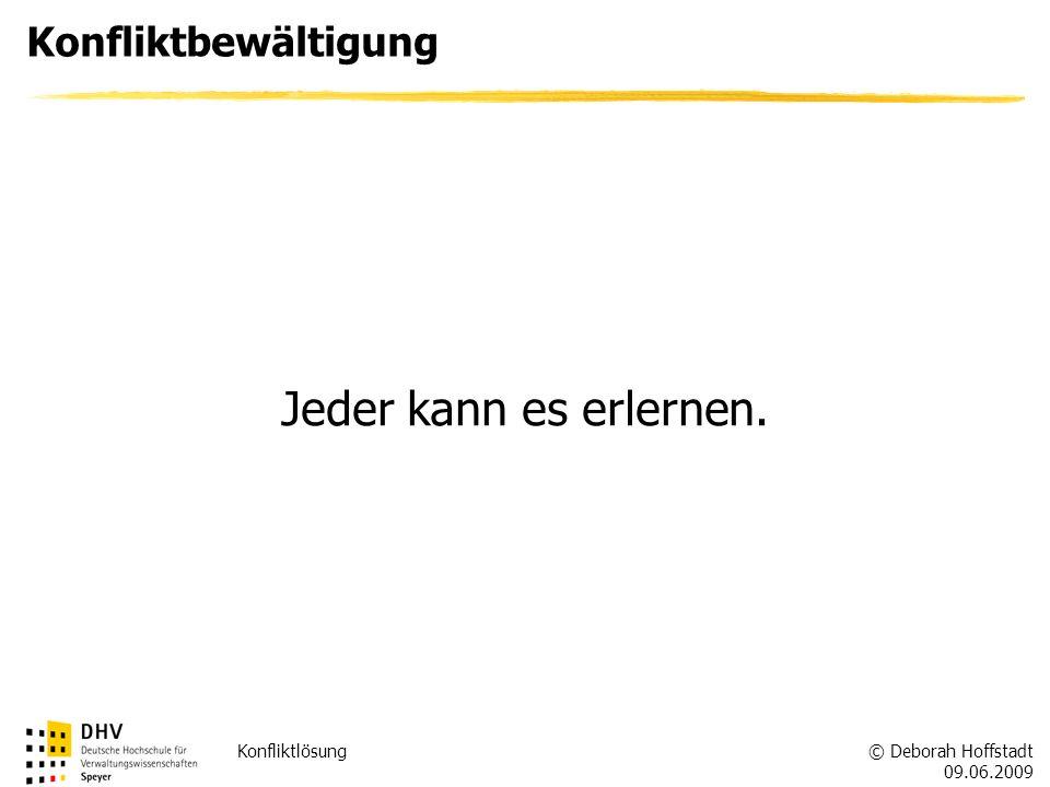 © Deborah Hoffstadt 09.06.2009 Konfliktlösung Konfliktbewältigung Jeder kann es erlernen.