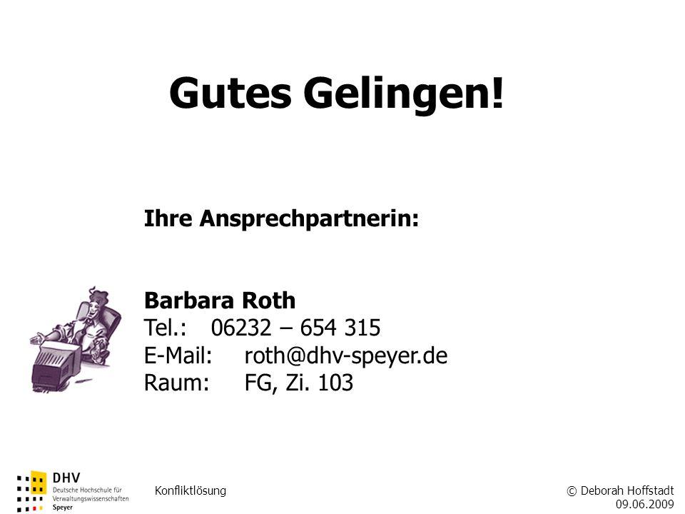 © Deborah Hoffstadt 09.06.2009 Konfliktlösung FÖV Ihre Ansprechpartnerin: Barbara Roth Tel.: 06232 – 654 315 E-Mail:roth@dhv-speyer.de Raum: FG, Zi. 1