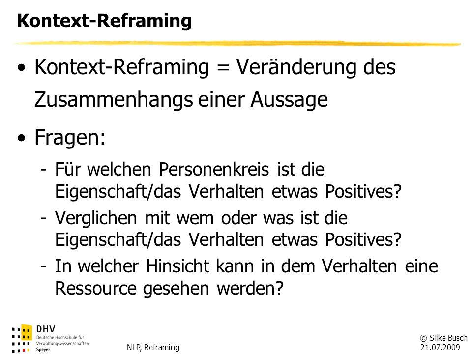 © Silke Busch 21.07.2009 NLP, Reframing Kontext-Reframing Beispiel: Aussage = Unser Kollege ist total stur.