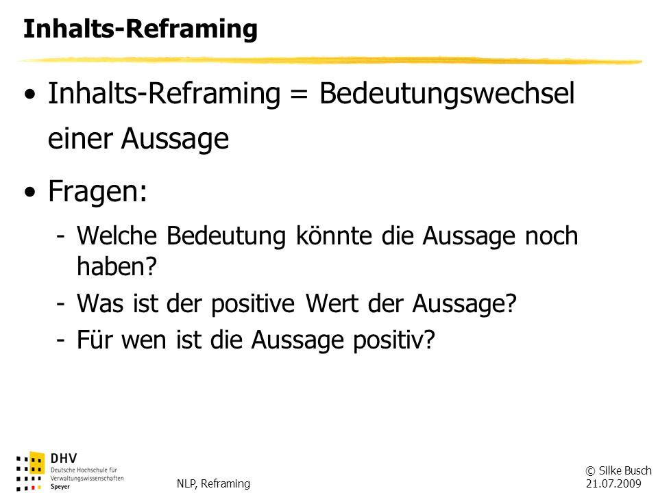 © Silke Busch 21.07.2009 NLP, Reframing Inhalts-Reframing Beispiel: Aussage = Ständig werde ich von meinem Chef mit Arbeit überhäuft.