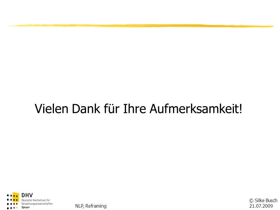 © Silke Busch 21.07.2009 NLP, Reframing FÖV Vielen Dank für Ihre Aufmerksamkeit!