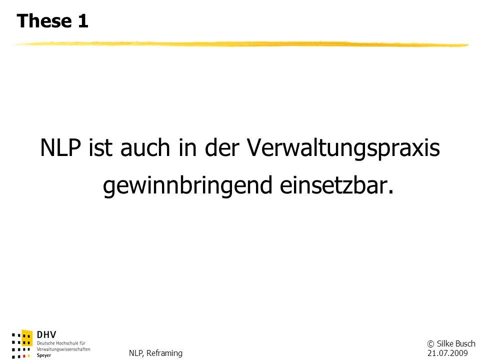 © Silke Busch 21.07.2009 NLP, Reframing Verbesserung der Kommunikationsfähigkeit Gesprächsergebnis bestimmt von der Sachebene (10-20 %) und der Beziehungsebene (80-90 %) Rapport = bezeichnet im NLP den guten Draht zum Gesprächspartner