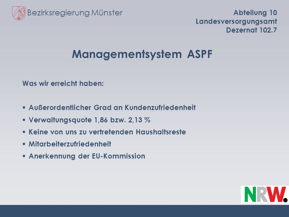 Bezirksregierung Münster Abteilung 10 Landesversorgungsamt Dezernat 102.7 Managementsystem ASPF Was wir erreicht haben: Außerordentlicher Grad an Kund