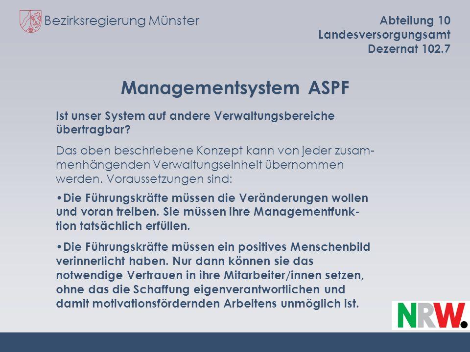 Bezirksregierung Münster Abteilung 10 Landesversorgungsamt Dezernat 102.7 Managementsystem ASPF Das oben beschriebene Konzept kann von jeder zusam- me