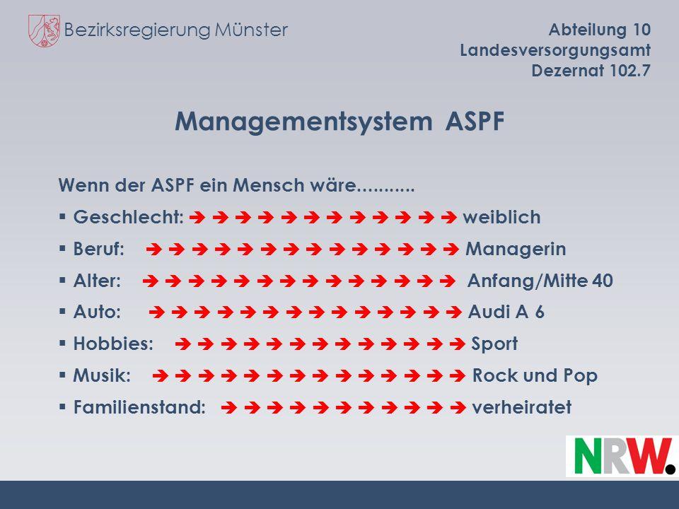 Bezirksregierung Münster Abteilung 10 Landesversorgungsamt Dezernat 102.7 Managementsystem ASPF Wenn der ASPF ein Mensch wäre........... Geschlecht: w