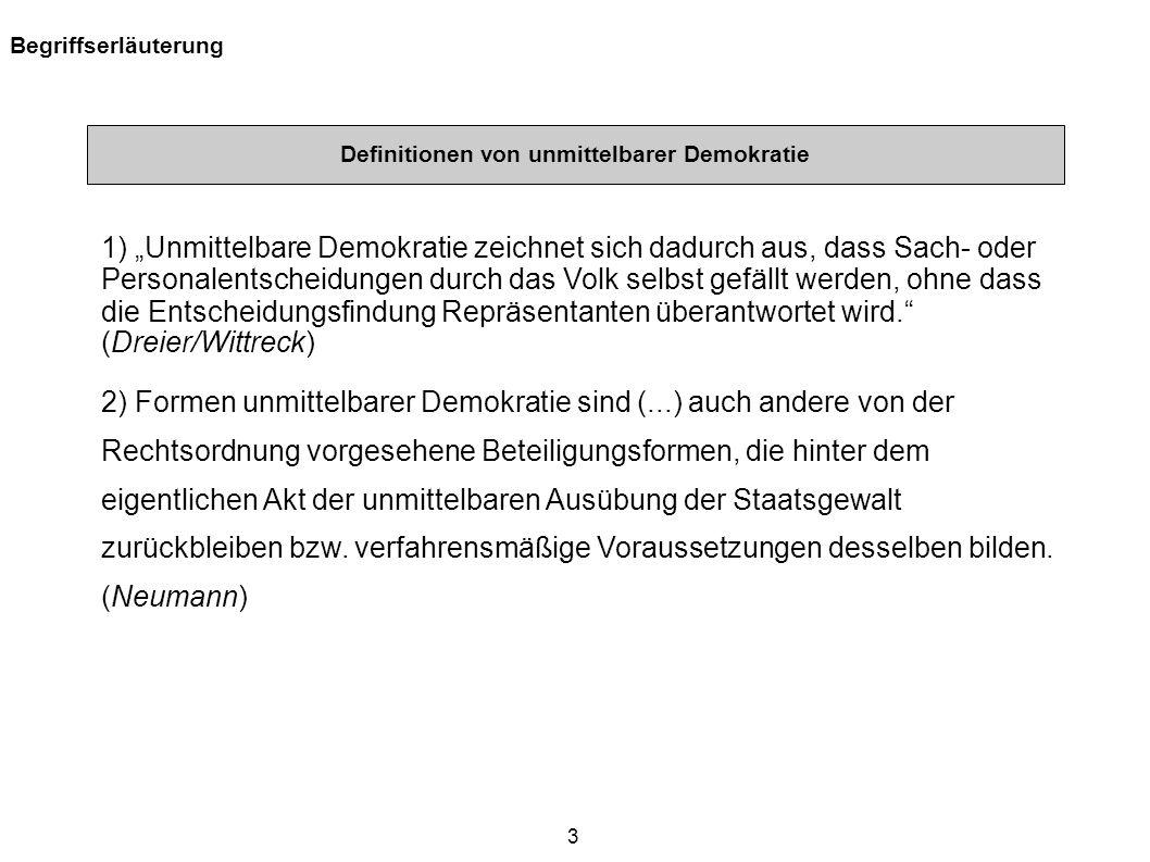 3 Begriffserläuterung Definitionen von unmittelbarer Demokratie 1) Unmittelbare Demokratie zeichnet sich dadurch aus, dass Sach- oder Personalentschei