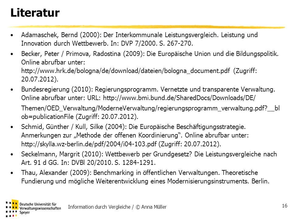 Information durch Vergleiche / © Anna Müller 16 Literatur Adamaschek, Bernd (2000): Der Interkommunale Leistungsvergleich.