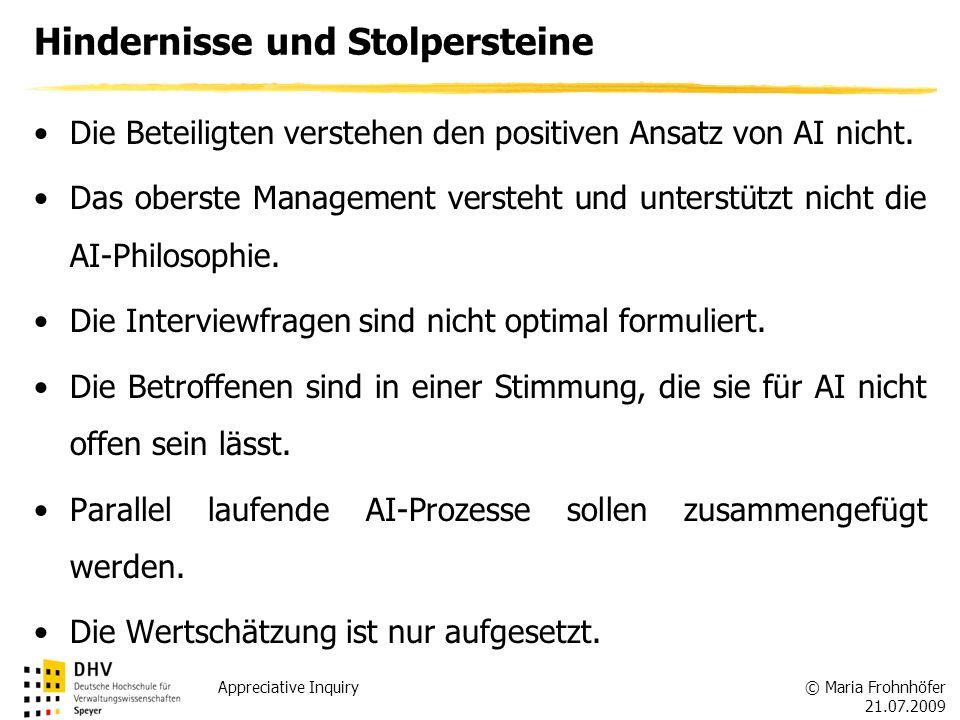 © Maria Frohnhöfer 21.07.2009 Appreciative Inquiry Hindernisse und Stolpersteine Die Beteiligten verstehen den positiven Ansatz von AI nicht. Das ober