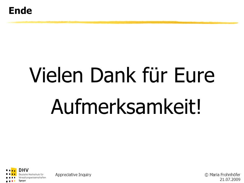 © Maria Frohnhöfer 21.07.2009 Appreciative Inquiry Ende Vielen Dank für Eure Aufmerksamkeit!