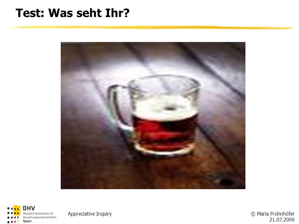 © Maria Frohnhöfer 21.07.2009 Appreciative Inquiry Test: Was seht Ihr?