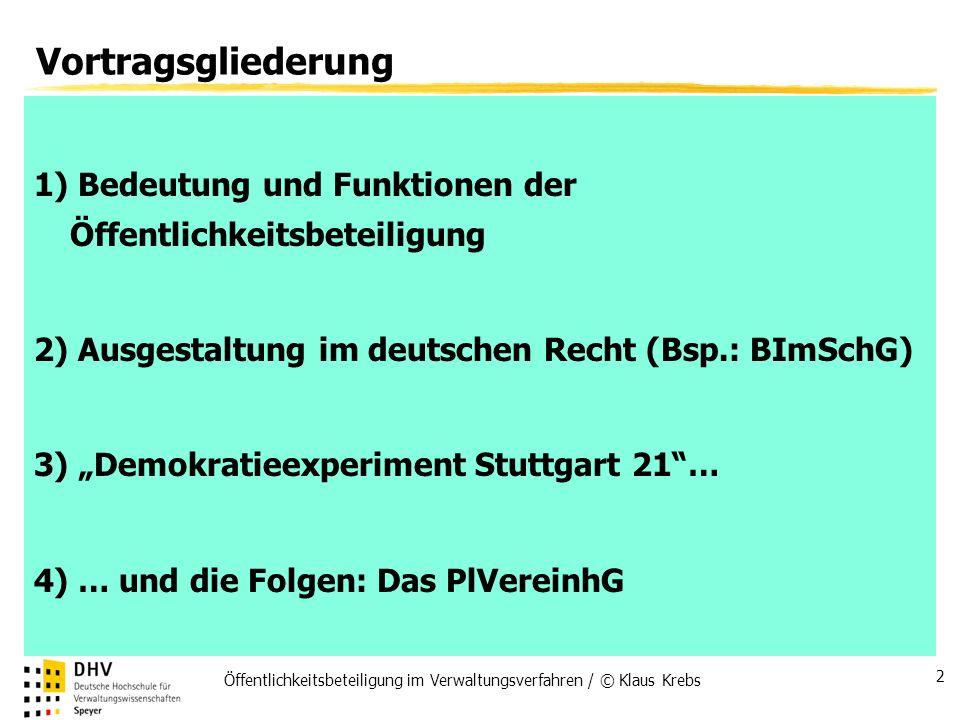 Öffentlichkeitsbeteiligung im Verwaltungsverfahren / © Klaus Krebs 2 Vortragsgliederung 1) Bedeutung und Funktionen der Öffentlichkeitsbeteiligung 2)