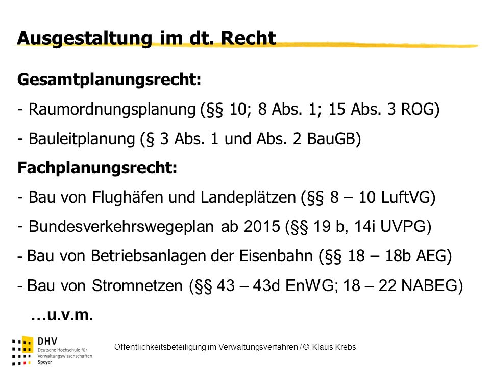 FÖV Öffentlichkeitsbeteiligung im Verwaltungsverfahren / © Klaus Krebs Ausgestaltung im dt. Recht Gesamtplanungsrecht: - Raumordnungsplanung (§§ 10; 8