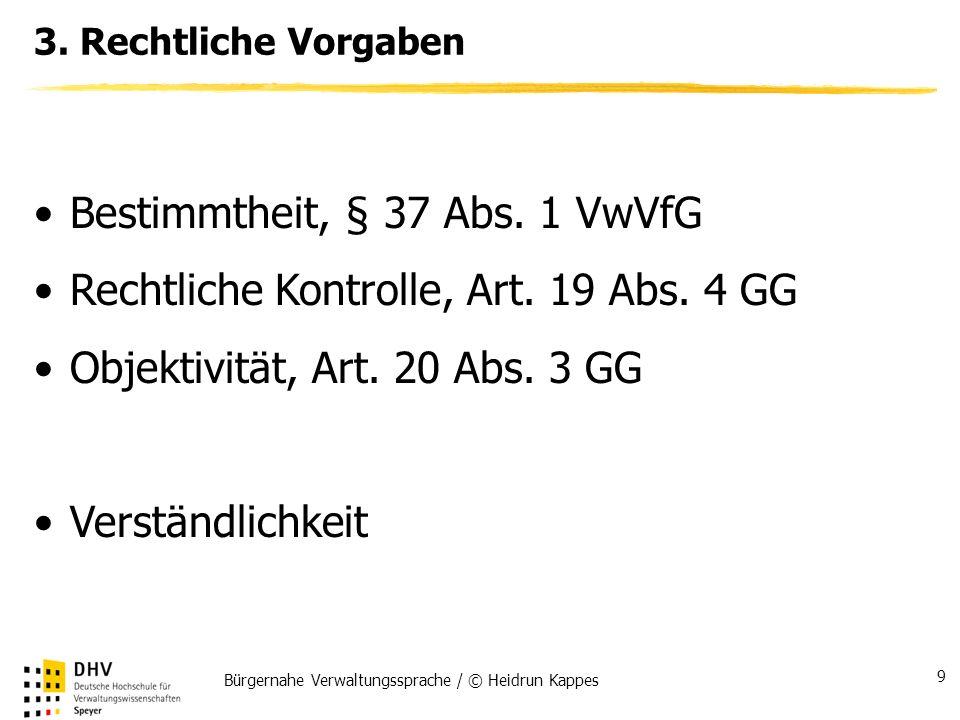 Bürgernahe Verwaltungssprache / © Heidrun Kappes 9 3. Rechtliche Vorgaben Bestimmtheit, § 37 Abs. 1 VwVfG Rechtliche Kontrolle, Art. 19 Abs. 4 GG Obje