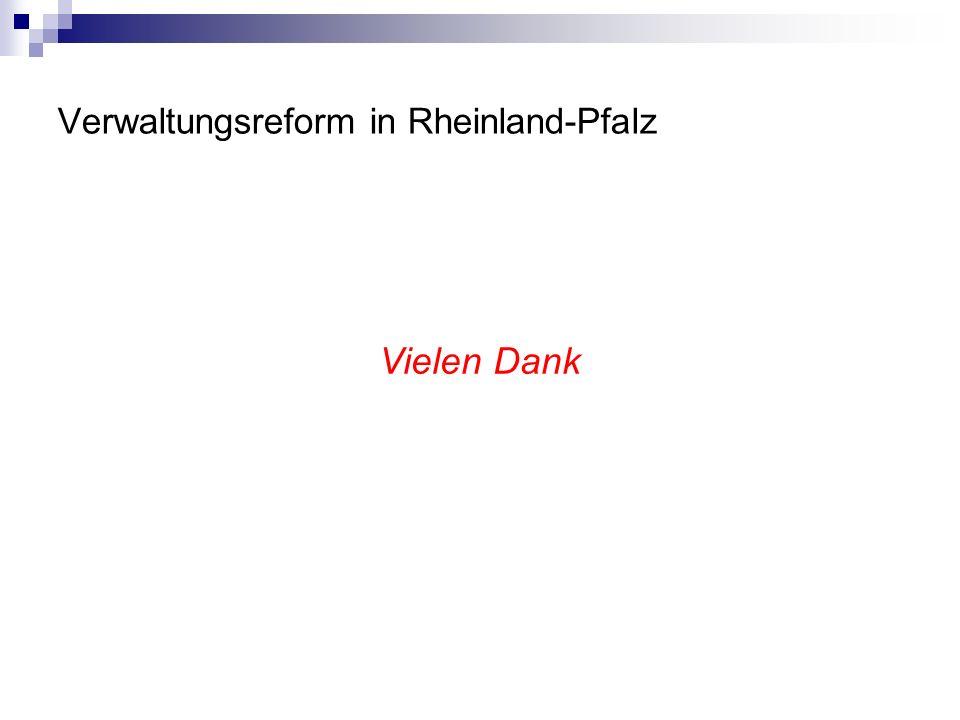 Verwaltungsreform in Rheinland-Pfalz Vielen Dank