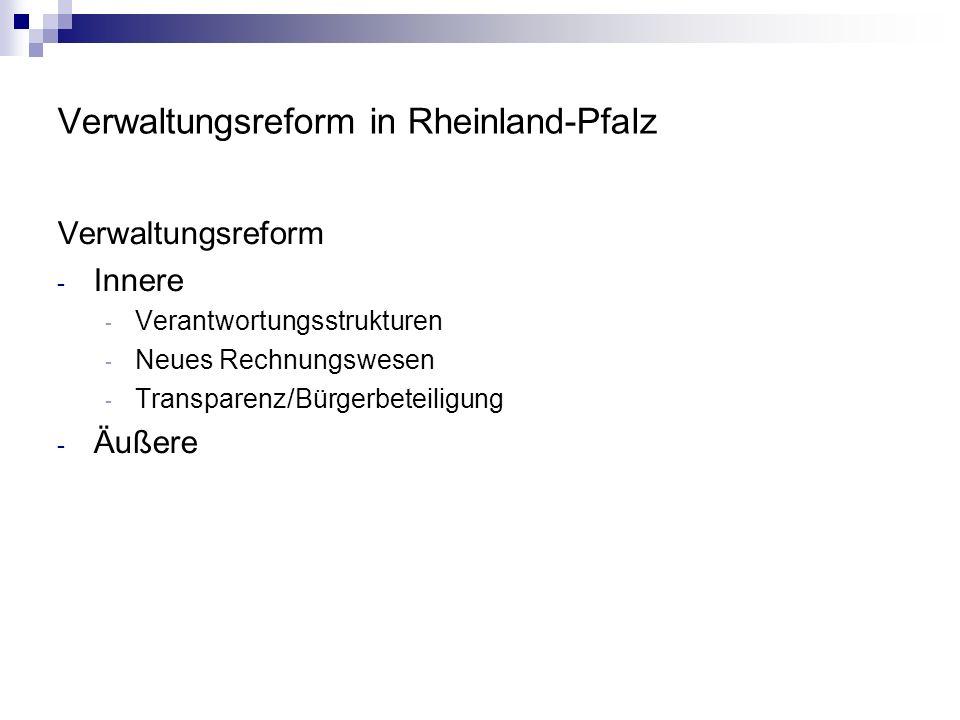 Verwaltungsreform in Rheinland-Pfalz Verwaltungsreform - Innere - Verantwortungsstrukturen - Neues Rechnungswesen - Transparenz/Bürgerbeteiligung - Äußere
