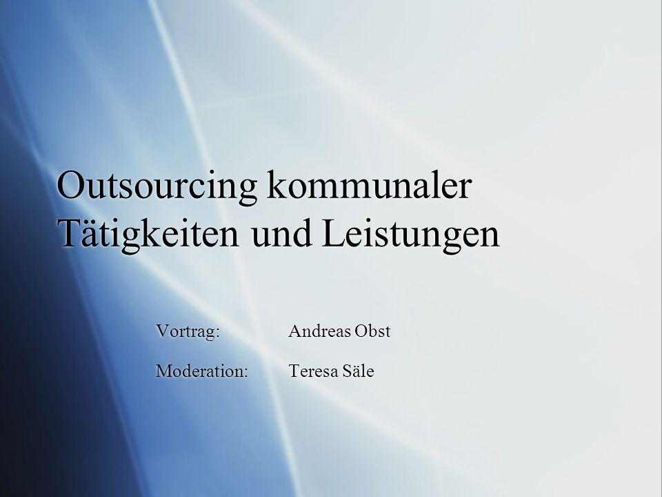Outsourcing kommunaler Tätigkeiten und Leistungen Vortrag: Andreas Obst Moderation: Teresa Säle Vortrag: Andreas Obst Moderation: Teresa Säle