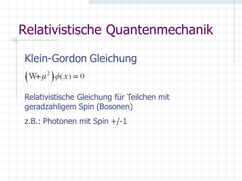 Relativistische Quantenmechanik Klein-Gordon Gleichung Relativistische Gleichung für Teilchen mit geradzahligem Spin (Bosonen) z.B.: Photonen mit Spin
