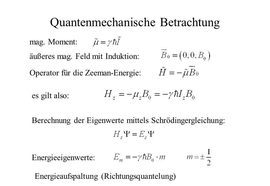 Quantenmechanische Betrachtung mag. Moment: äußeres mag. Feld mit Induktion: Operator für die Zeeman-Energie: es gilt also: Berechnung der Eigenwerte