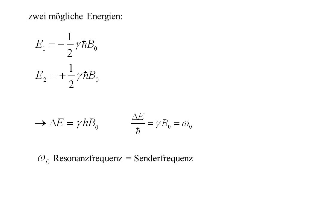 zwei mögliche Energien: Resonanzfrequenz = Senderfrequenz