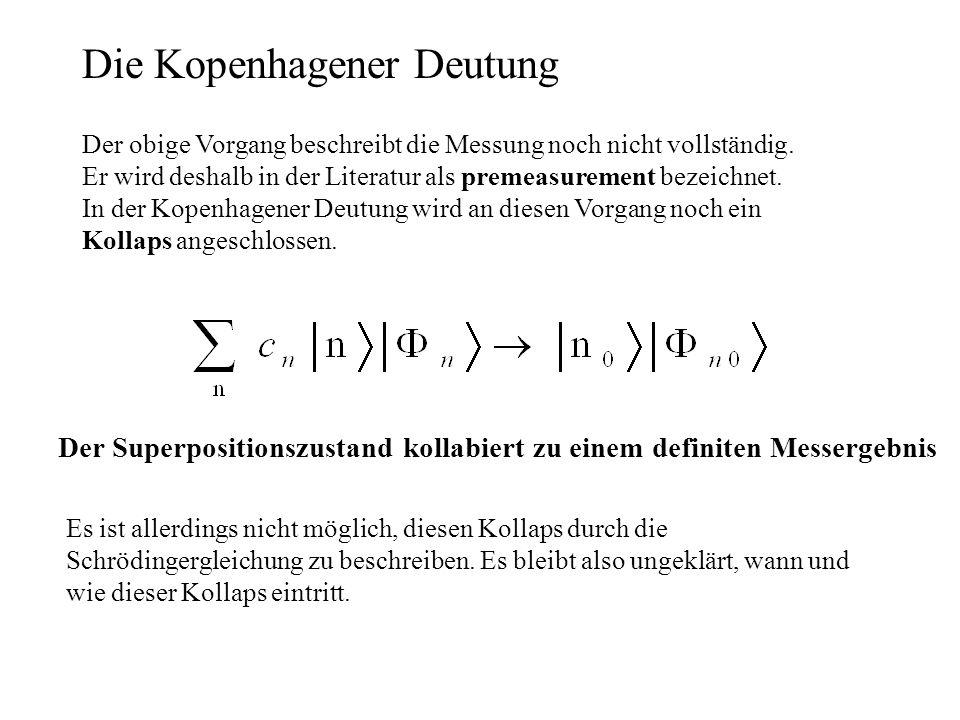 Die Kopenhagener Deutung Der obige Vorgang beschreibt die Messung noch nicht vollständig. Er wird deshalb in der Literatur als premeasurement bezeichn