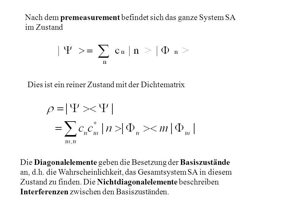 Nach dem premeasurement befindet sich das ganze System SA im Zustand Dies ist ein reiner Zustand mit der Dichtematrix Die Diagonalelemente geben die B