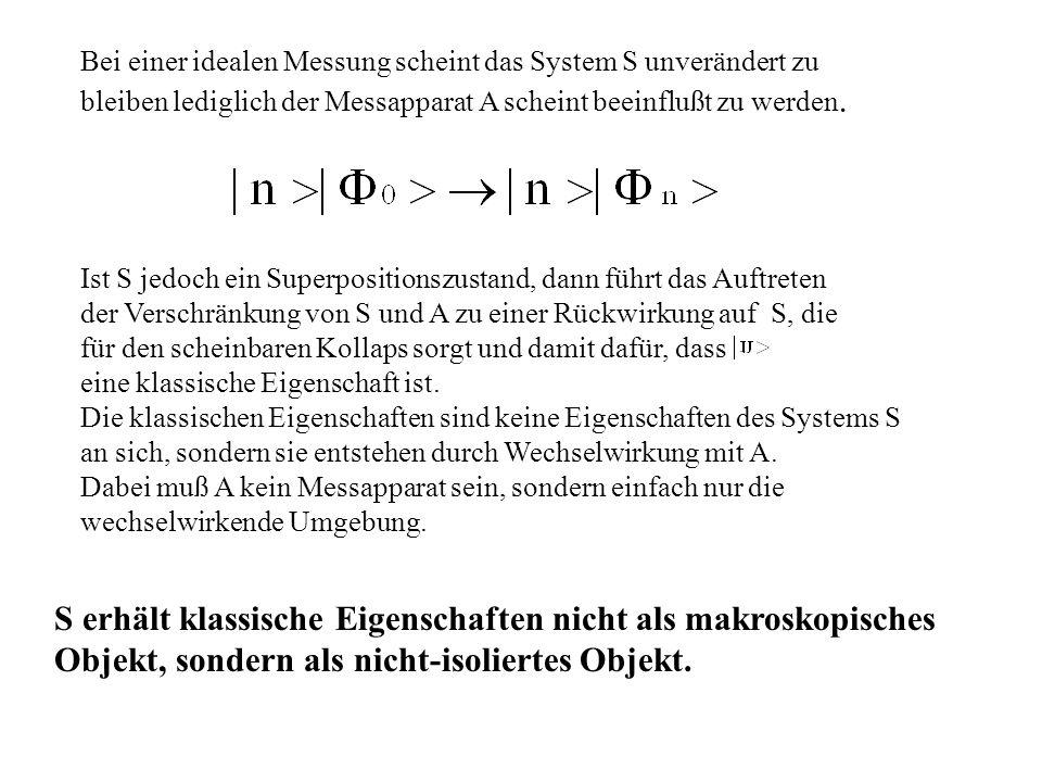 Bei einer idealen Messung scheint das System S unverändert zu bleiben lediglich der Messapparat A scheint beeinflußt zu werden. Ist S jedoch ein Super