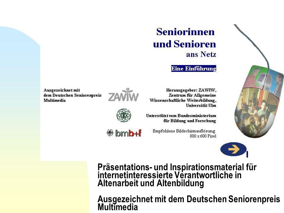 Präsentations- und Inspirationsmaterial für internetinteressierte Verantwortliche in Altenarbeit und Altenbildung Ausgezeichnet mit dem Deutschen Seni