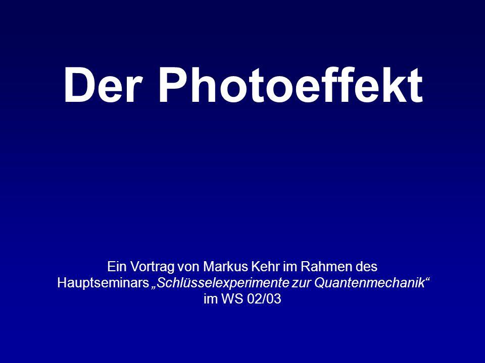 Der Photoeffekt 11/17 Lichtquantenhypothese (2) Erklärung des Photoeffekts: