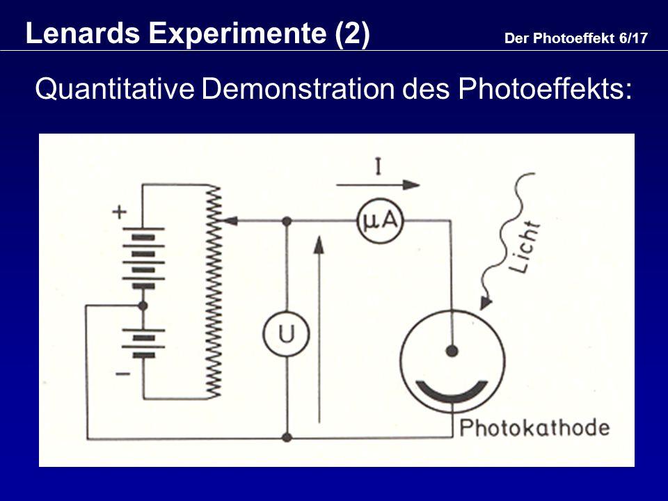 Der Photoeffekt 7/17 Lenards Experimente (3) Beobachtungen: Unterhalb einer gewissen Grenzfrequenz gibt es keinen Photostrom.