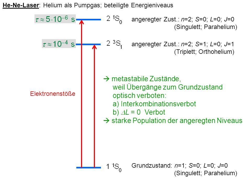 He-Ne-Laser: Helium als Pumpgas; beteiligte Energieniveaus Grundzustand: n=1; S=0; L=0; J=0 (Singulett; Parahelium) angeregter Zust.: n=2; S=1; L=0; J