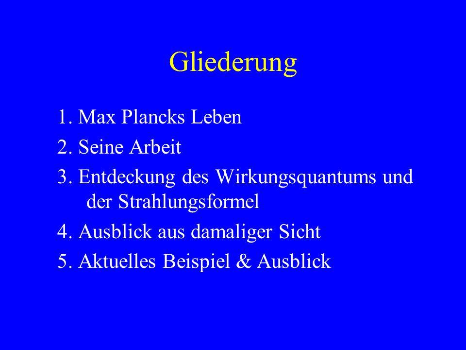 Gliederung 1.Max Plancks Leben 2. Seine Arbeit 3.