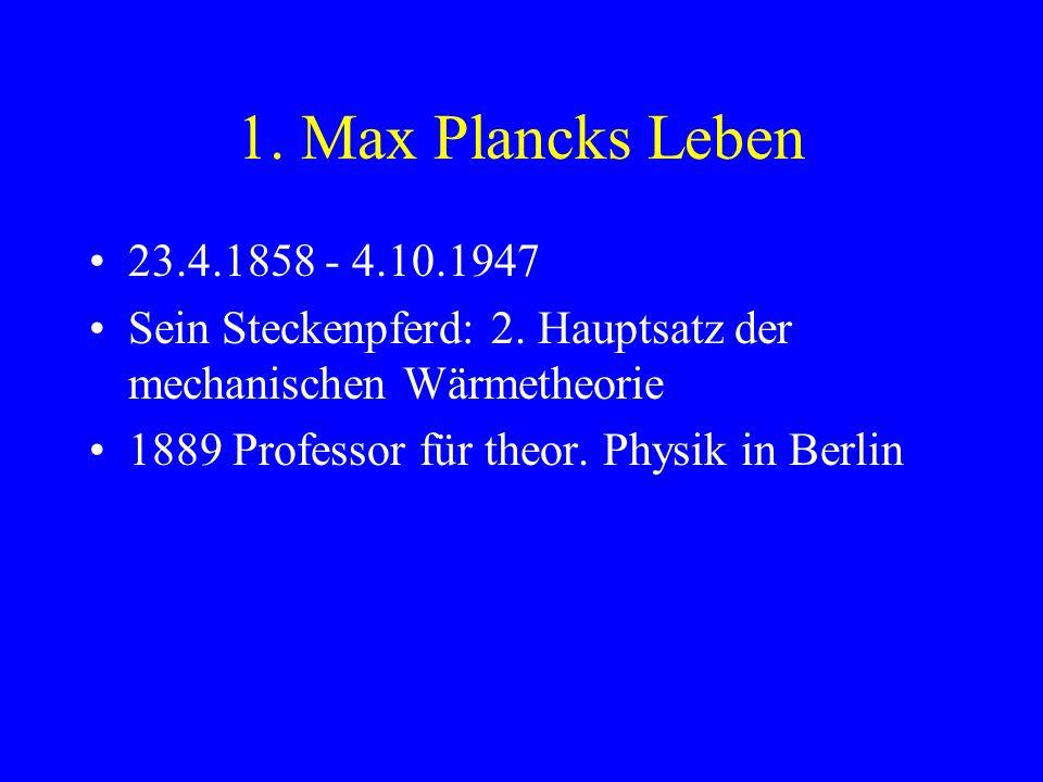 Gliederung 1. Max Plancks Leben 2. Seine Arbeit 3. Entdeckung des Wirkungsquantums und der Strahlungsformel 4. Ausblick aus damaliger Sicht 5. Aktuell