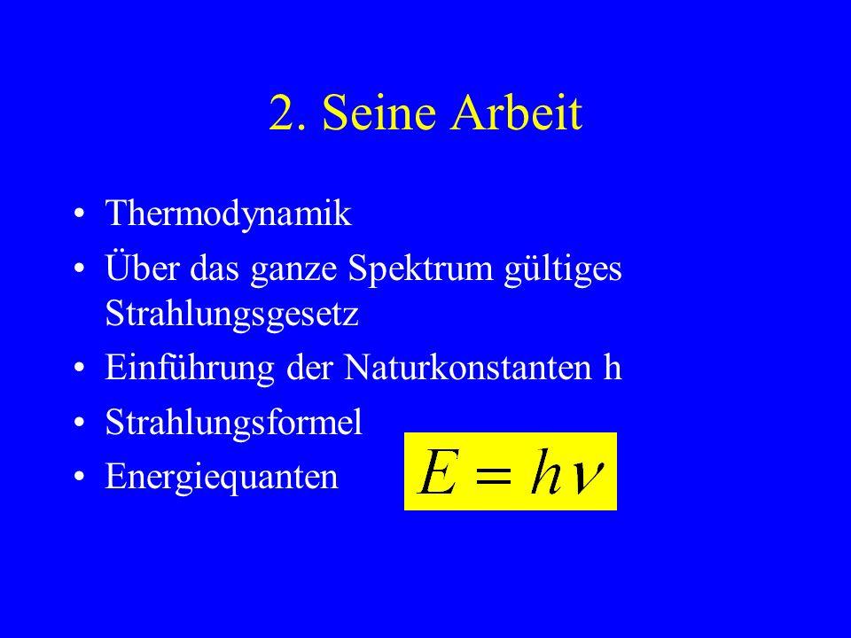 1. Max Plancks Leben 23.4.1858 - 4.10.1947 Sein Steckenpferd: 2. Hauptsatz der mechanischen Wärmetheorie 1889 Professor für theor. Physik in Berlin